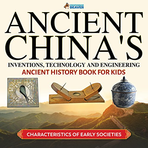 Ancient China's Inventions, Technology and Engineering - Ancient History Books for Kids | Children's Ancient History