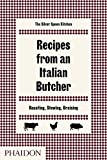 Recipes from an Italian Butcher: Roasting, Stewing, Braising