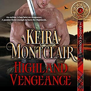 Highland Vengeance     The Band of Cousins, Book 1              By:                                                                                                                                 Keira Montclair                               Narrated by:                                                                                                                                 Paul Woodson                      Length: 6 hrs and 23 mins     5 ratings     Overall 4.8