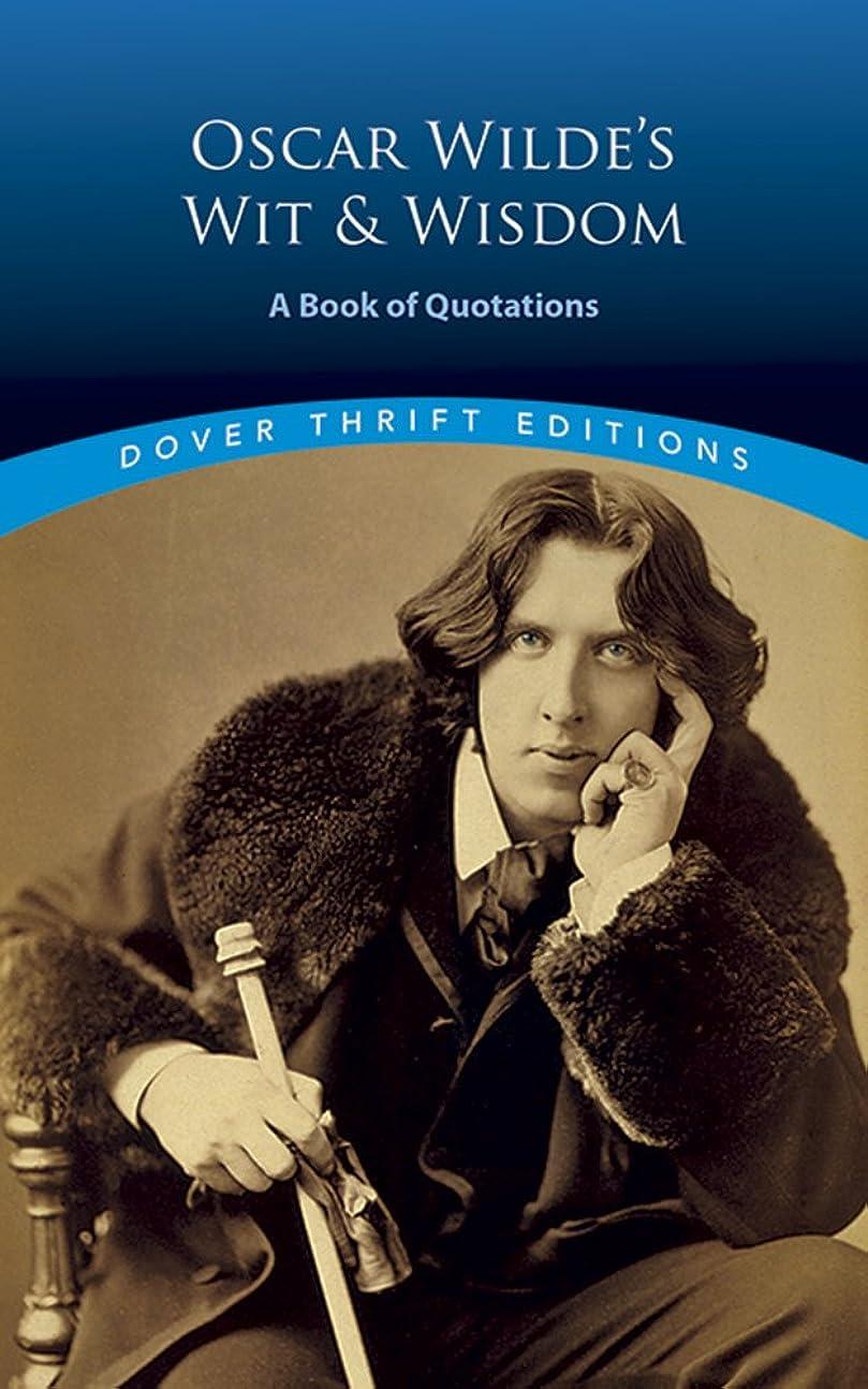 多様な説得力のあるぶら下がるOscar Wilde's Wit and Wisdom: A Book of Quotations (Dover Thrift Editions)