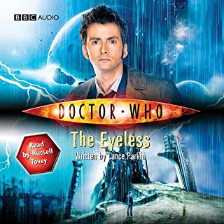 Doctor Who     The Eyeless              By:                                                                                                                                 Lance Parkin                               Narrated by:                                                                                                                                 Russell Tovey                      Length: 2 hrs and 31 mins     Not rated yet     Overall 0.0