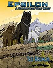 Epsilon: A Yellowstone Wolf Story by Ted Rechlin (2013-06-10)