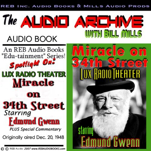 Miracle on 34th Street     A Special Lux Theater Episode Plus Special Commentary              By:                                                                                                                                 Bill Mills                               Narrated by:                                                                                                                                 Edmund Gwenn,                                                                                        Maureen O'Hara,                                                                                        John Payne,                   and others                 Length: 1 hr and 5 mins     2 ratings     Overall 4.5