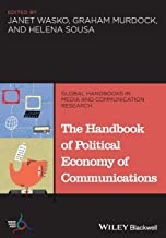 The Handbook of Political Economy of Communications (Global Handbooks in Media and Communication Research)