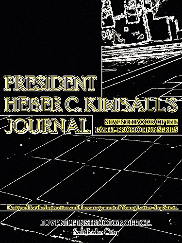 President Heber C. Kimball's Journal: Seventh Book of the Faith-Promoting Series (English Edition)