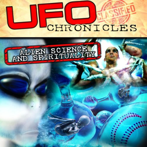 UFO Chronicles: Alien Science and Spirituality audiobook cover art