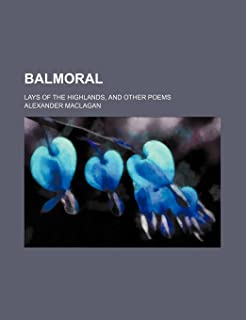 Balmoral; Lays of the Highlands, and Other Poems
