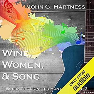 Wine, Women, & Song: Bubba the Monster Hunter, Season 3                   Written by:                                                                                                                                 John G. Hartness                               Narrated by:                                                                                                                                 John Solo                      Length: 14 hrs and 43 mins     1 rating     Overall 5.0