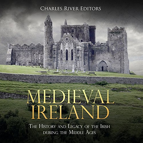Medieval Ireland: The History and Legacy of the Irish During the Middle Ages audiobook cover art