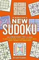 The Mammoth Book of New Sudoku: Over 25 different types of Sudoku, including Jigsaw Sudoku, Killer Sudoku, Skyscraper Sudoku, Sudoku-X and multi-grid Samurai Sudoku (Mammoth Books)