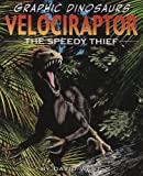 Velociraptor: The Speedy Thief (Graphic Dinosaurs (Paper))
