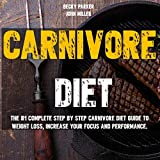 Carnivore Diet: The #1 Step by Step Guide to Weight Loss, Increase Focus, Energy, Fight High Blood Pressure or Diabetes + Proven Recipes and Plan With...Eat only Meat. Find a Miracle Cure!