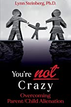 You're not Crazy: Overcoming Parent/Child Alienation