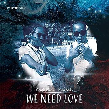 We Need Love (feat. Killa Mikk)