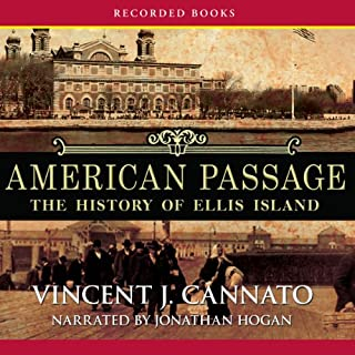 American Passage     The History of Ellis Island              By:                                                                                                                                 Vincent Cannato                               Narrated by:                                                                                                                                 Jonathan Hogan                      Length: 20 hrs and 3 mins     28 ratings     Overall 3.8