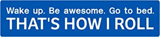 wake up be awesome go to bed, I Make Decals®, lunch box, tool box, phone, Hard Hat, vinyl, decal car sticker