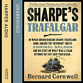 Sharpe's Trafalgar: The Battle of Trafalgar, 21 October 1805 (The Sharpe Series, Book 4)                   By:                                                                                                                                 Bernard Cornwell                               Narrated by:                                                                                                                                 Rupert Farley                      Length: 13 hrs and 12 mins     460 ratings     Overall 4.8