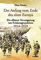 Der Anfang vom Ende des alten Europa: Die alliierte Verweigerung von Friedensgespraechen 1914-1919