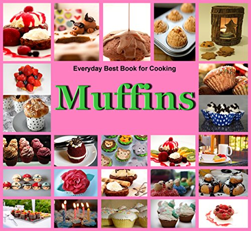 Muffins:Everyday Best Book for Cooking: Quick,Easy and Delicious Muffins, Simple, Healthy and basic Muffin,Sweet and Savory Muffin Recipes, Healthy,Fruit,vegen,cookbook,Dessert (English Edition)