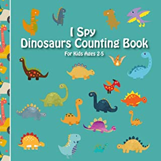 I Spy Dinosaur Counting Book For Kids 2-5: Fun Count The Dinosaur and Writing Activity Book For Toddlers In Preschool - Se...