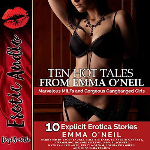 Ten Hot Tales from Emma O'Neil     Marvelous MILFs and Gorgeous Gangbanged Girls              By:                                                                                                                                 Emma O'Neil                               Narrated by:                                                                                                                                 Lacey Laurel,                                                                                        Millie Stearn,                                                                                        Elizabeth Garrett,                   and others                 Length: 4 hrs and 45 mins     Not rated yet     Overall 0.0