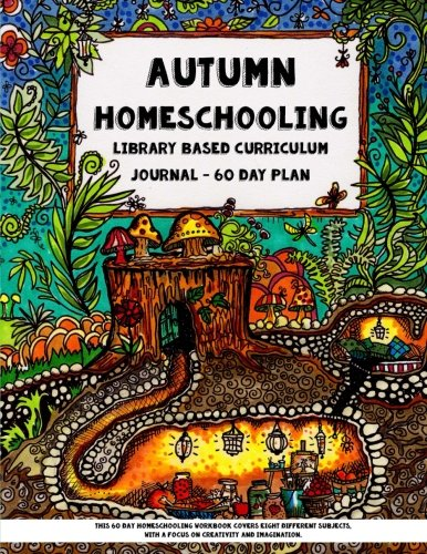 Autumn Homeschooling - Library Based Curriculum Journal: This 60 Day Homeschooling Workbook Covers E