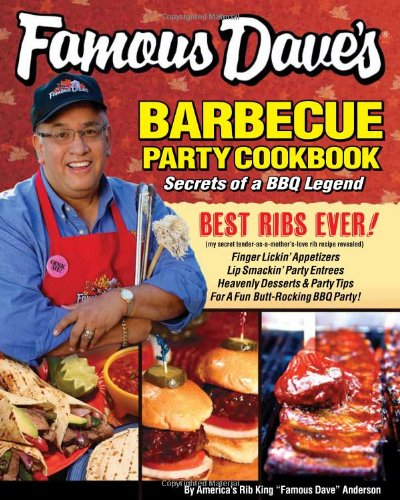 Famous Dave's Barbeque Party Cookbook: Secrets of a BBQ Legend