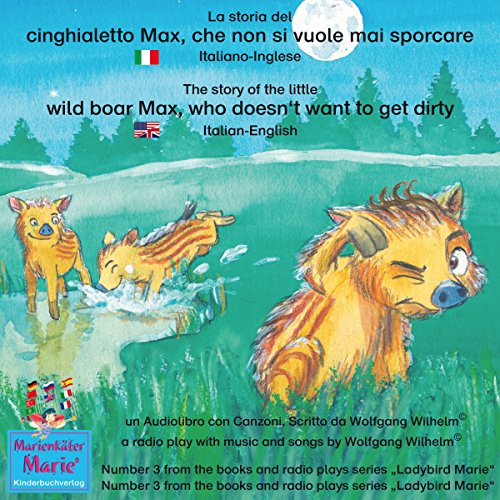 La storia del cinghialetto Max, che non si vuole mai sporcare /The story of the little wild boar Max, who doesn't want to get dirty (Bella la coccinella / Ladybird Marie 3) Titelbild