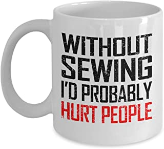 Sewing Pattern Mug Cozy - Without Sewing I'd Hurt People Coffee Mugs 11 oz