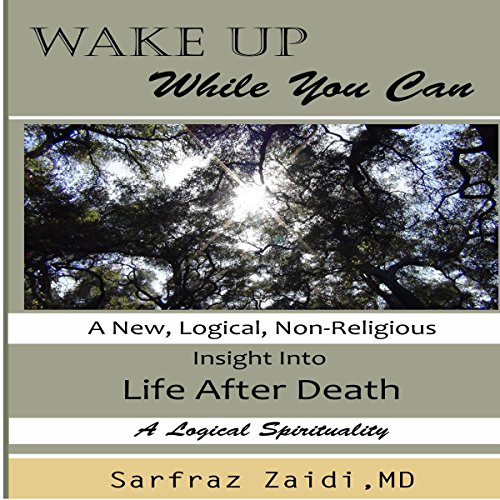 Wake Up While You Can     A New, Logical, Non-Religious Insight into Life After Death              By:                                                                                                                                 Sarfraz Zaidi MD                               Narrated by:                                                                                                                                 Avegail Colegado Bottoff                      Length: 6 hrs and 8 mins     Not rated yet     Overall 0.0
