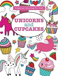 Gorgeous Colouring for Girls - Unicorns and Cupcakes (Gorgeous Colouring Books for Girls)