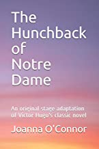 The Hunchback of Notre Dame: An original stage adaptation of Victor Hugo's classic novel