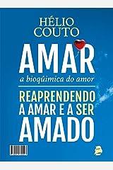 Amar, a Bioquímica do Amor: Reaprendendo a Amar e a ser Amado eBook Kindle