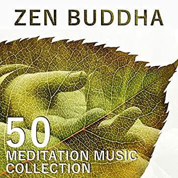Zen Buddha: 50 Meditation Music Collection - Relaxing Music for Mindfulness Meditation, Vipassana, Mental Training & Self-Help, Healing Music for Positive Thinking and Motivation