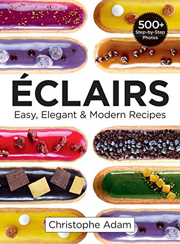 Eclairs: Easy, Elegant and Modern Recipes