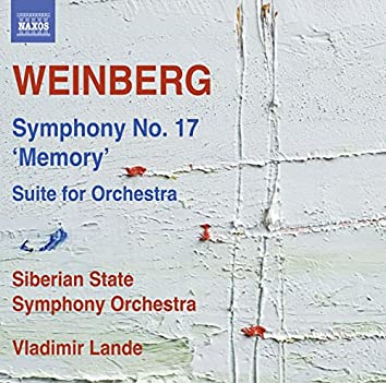 """Weinberg: Symphony No. 17, Op. 137 """"Memory"""" & Suite for Orchestra"""
