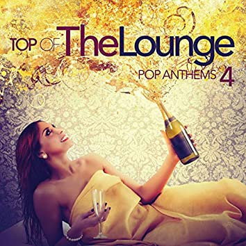 Top Of The Lounge - Pop Anthems 4