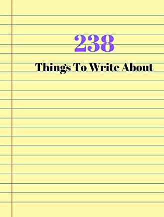 238 Things to Write About: Narrative and Personal Writing