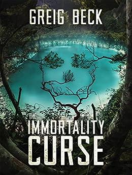 The Immortality Curse: A Matt Kearns Novel 3 by [Greig Beck]