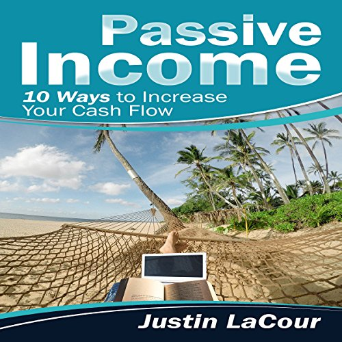 Passive Income: 10 Ways to Increase Your Cash Flow audiobook cover art