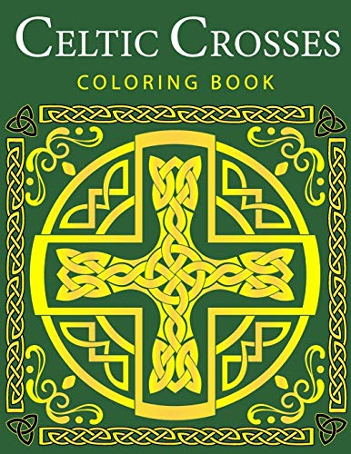 Celtic Crosses Coloring Book: Celtic blessings coloring book
