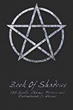 Book Of Shadows - 150 Spells, Charms, Potions and Enchantments for Wiccans: Witches Spell Book - Perfect for both practici...