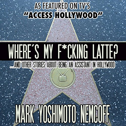 Where's My F-cking Latte? (and Other Stories About Being an Assistant in Hollywood) cover art
