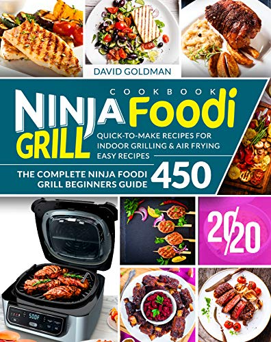 Ninja Foodi Grill Cookbook 2020: The Complete Ninja Foodi Grill Beginners Guide 450   Quick-to-Make Recipes for Indoor Grilling & Air Frying   Easy Recipes (English Edition)