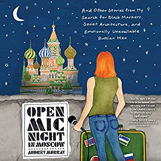 Open Mic Night in Moscow     And Other Stories from My Search for Black Markets, Soviet Architecture, and Emotionally Unavailable Russian Men              By:                                                                                                                                 Audrey Murray                               Narrated by:                                                                                                                                 Emily Woo Zeller                      Length: 12 hrs and 46 mins     Not rated yet     Overall 0.0