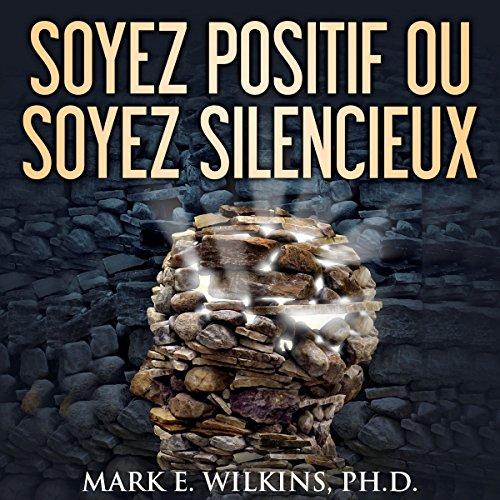 Soyez positif ou soyez silencieux audiobook cover art