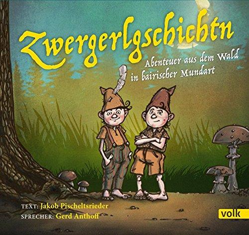 Zwergerlgschichtn: Abenteuer aus dem Wald in bairischer Mundart