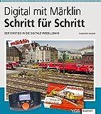 Digital mit Märklin - Schritt für Schritt: Der Einstieg in die digitale Modellbahn