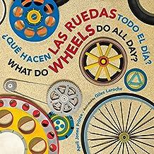 ¿Qué hacen las ruedas todo el día?/What Do Wheels Do All Day? bilingual board book (Spanish and English Edition)