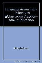 Language Assessment - Principles &Classroom Practice - 2004 publication